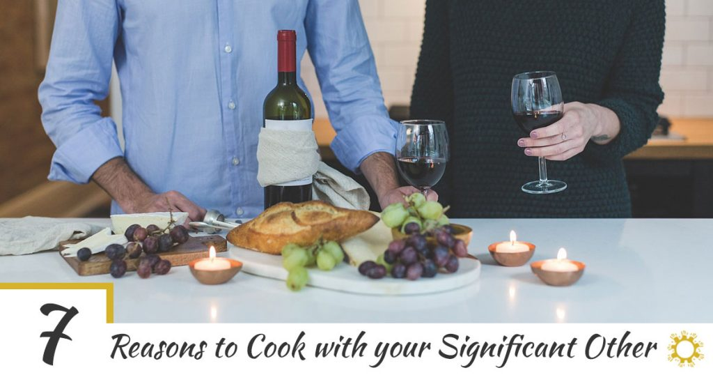 7 Reasons to Cook with your Significant Other