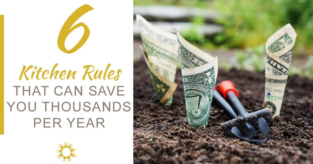 6 Kitchen Rules that can Save you Thousands per Year