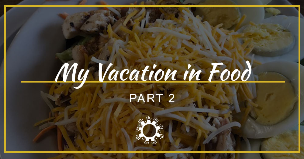 My Vacation in Food: Part 2