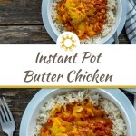 Instant pot butter chicken over white rice in a round white bowl on a round white plate with a stainless steel fork next to a white and gray towel with a second bowl behind all on a wooden surface (with title overlay)