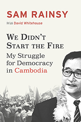 We didn't start the fire by Sam Rainsy