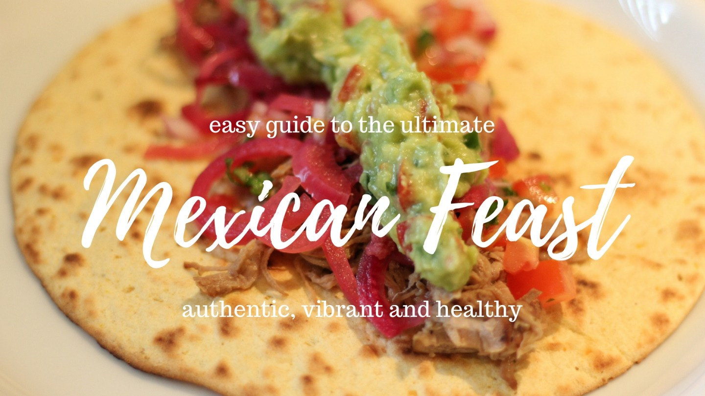 The Ultimate (Authentic) Mexican Feast