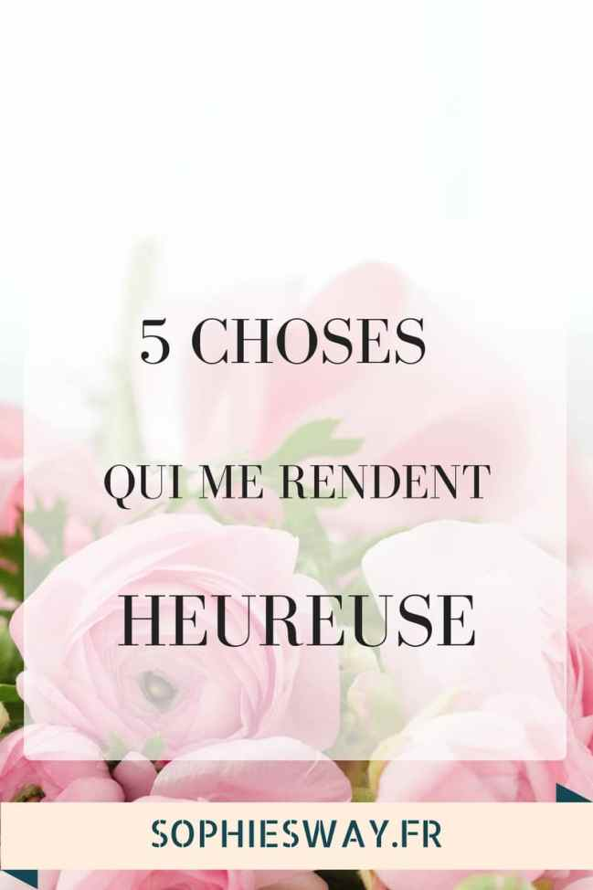 5 choses qui me rendent heureuse
