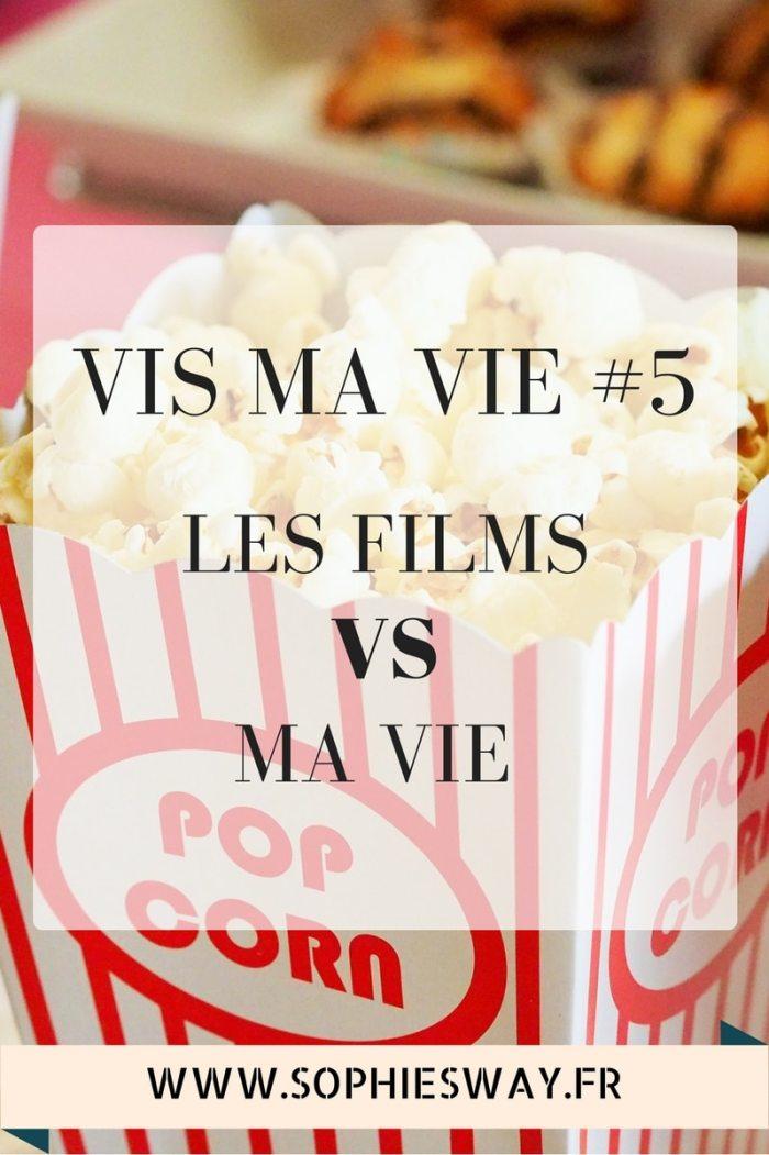 Vis ma vie #5 : Les films VS ma vie