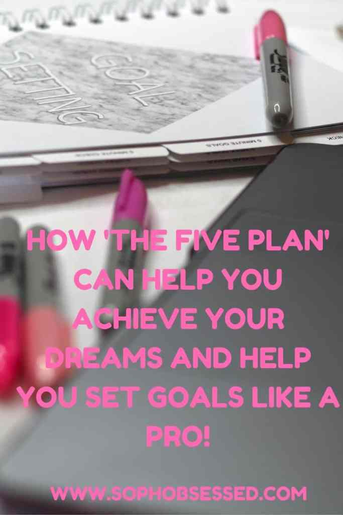 THE FIVE PLAN HOW IT CAN HELP YOU ACHIEVE YOUR DREAMS AND GOAL SET LIKE A PRO...