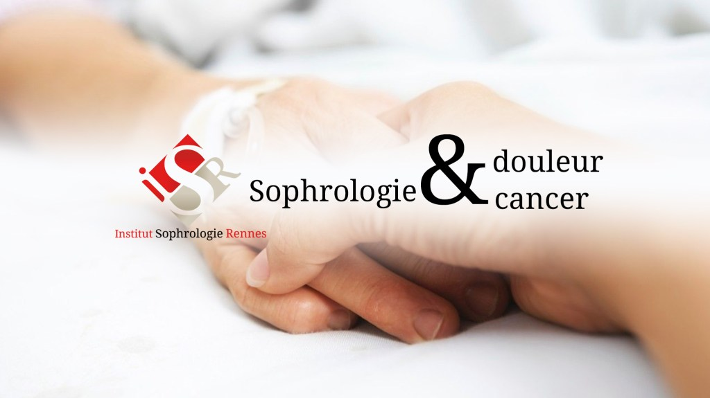 Sophrologie et douleur et Sophrologie cancer