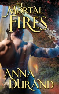 The Mortal Fires by Anna Durand