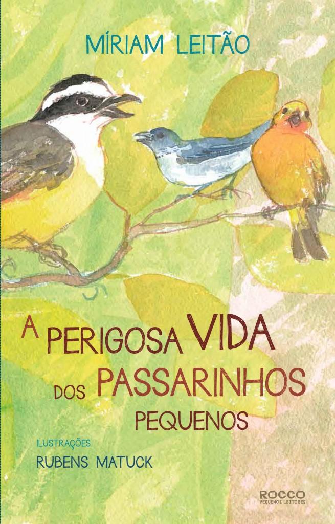 A perigosa vida dos passarinhos pequenos - capa - MIriam Leitão