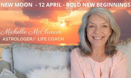NEW MOON 12 APRIL – BOLD new beginnings