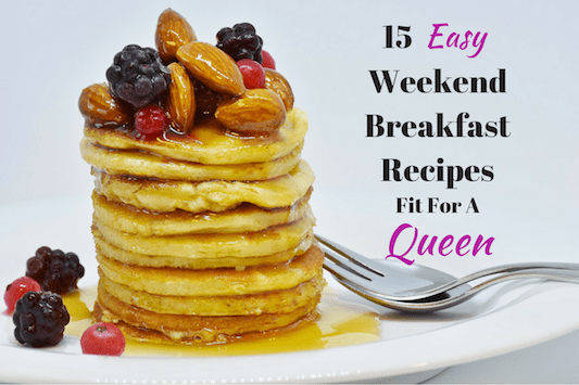 15 Easy Weekend Breakfast Recipes Fit for a Queen