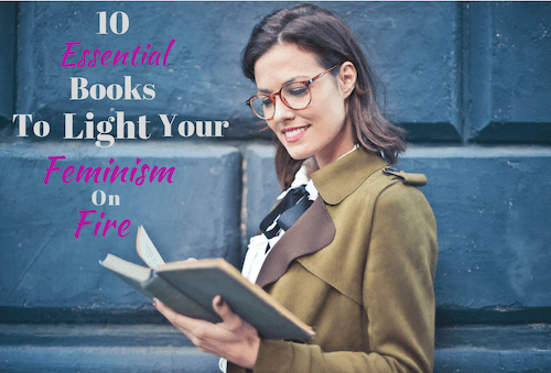10 Essential Books to Light Your Feminism on Fire
