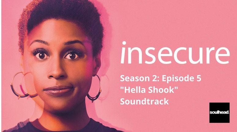 Insecure s2e5 Hella Shook Soundtrack
