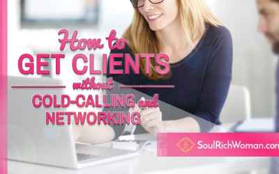 6 Ways to Get Clients without Cold-Calling or Networking
