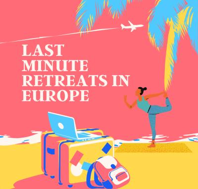 last minute retreats Europe