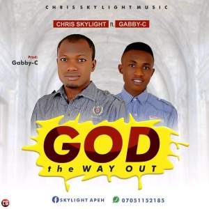 "DOWNLOAD New Music: ""God The Way Out"" By Chris Skylight ft. Gabby - C"