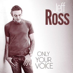 jeff-ross-only-your-voice
