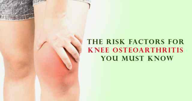 The Risk Factors For Knee Osteoarthritis You Must Know
