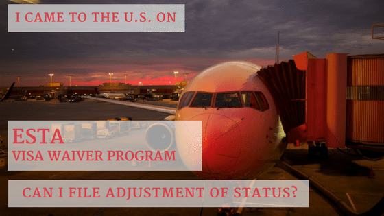 I Came To The U.S. On ESTA/VWP – Can I Adjust Status?