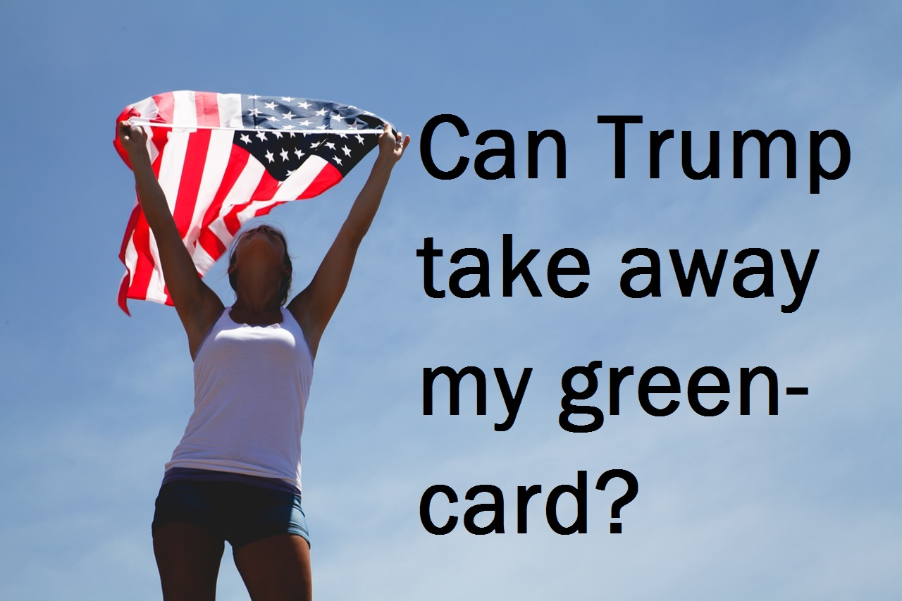 Can President Trump take away my greencard? - Sound Immigration