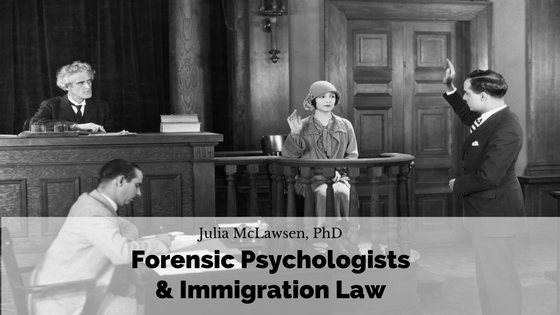 Forensic Psychologists & Immigration Law