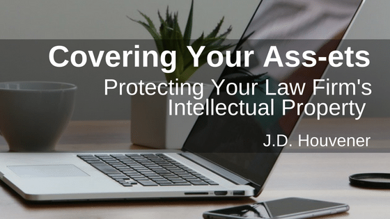 Covering Your Assets: Protecting Your Law Firm's Intellectual Property