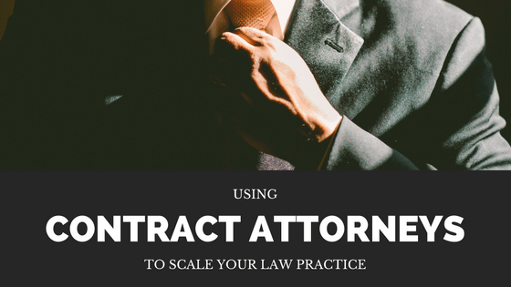 Using Contract Attorneys To Scale Your Law Firm