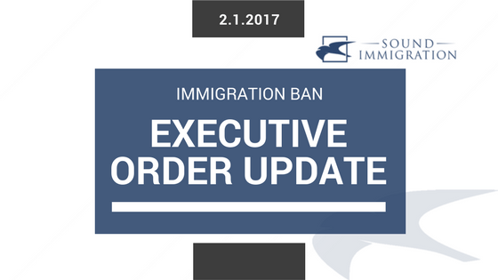 Immigration Ban Executive Order Update – Feb. 1, 2017