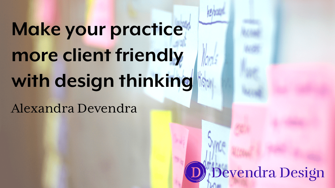 Make Your Practice More Client Friendly With Design Thinking