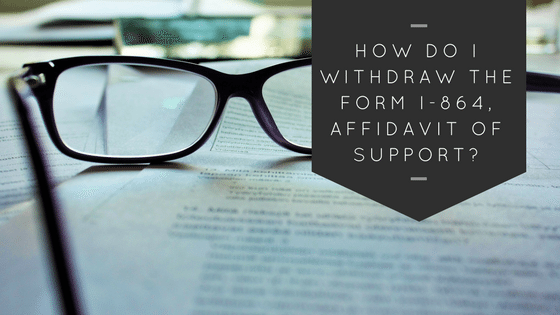 How do I withdraw the Form I-864, Affidavit of Support