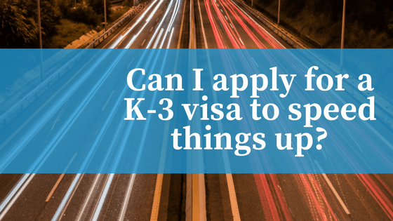 Can I Apply For A K 3 Visa To Speed Things Up