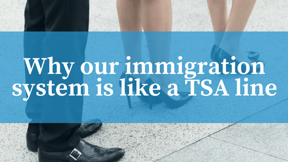 Why our immigration system is like a TSA line