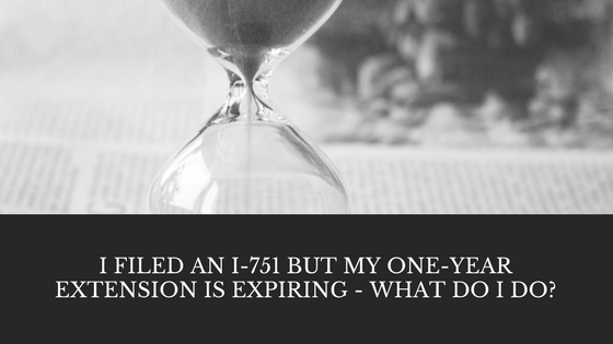 I filed an I-751 but my one-year extension is expiring