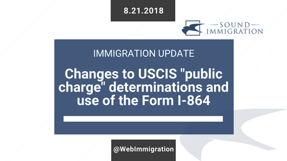 """Changes To USCIS """"public Charge"""" Determinations And Use Of The Form I-864"""