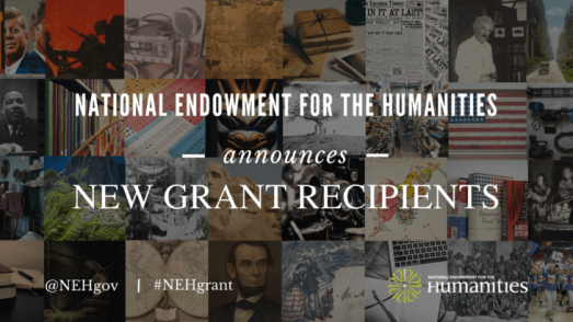 National Endowment for the Humanities new grant recipients announcement graphic comprised of an image representing each of several of the grant recipient projects