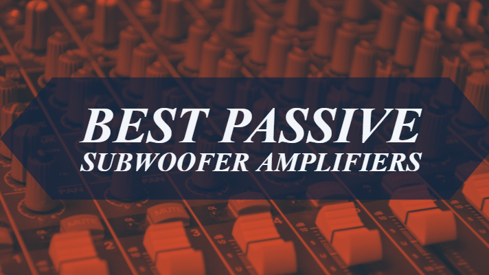 Best Passive Subwoofer Amplifiers