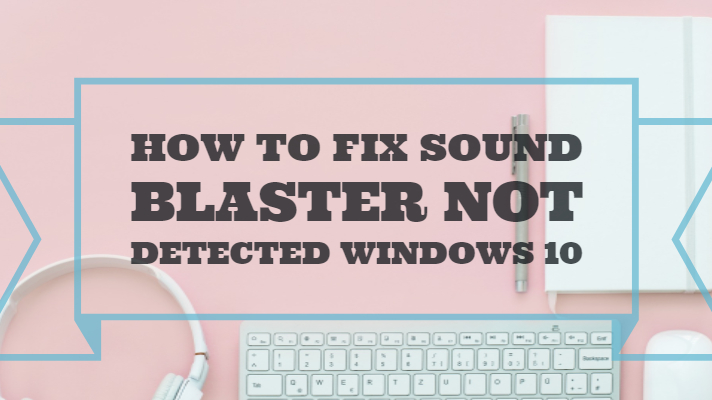 How To Resolve And Fix Sound Blaster Not Detected in Windows 10