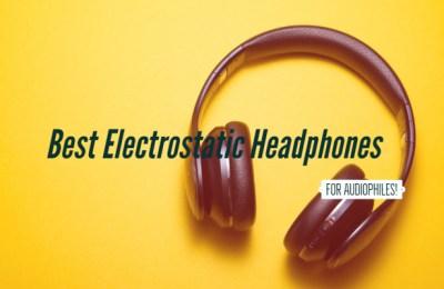 best Electrostatic Headphones