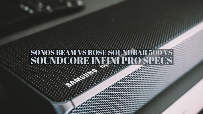 Sonos Beam vs Bose Soundbar 500 vs Soundcore Infini Pro Specs