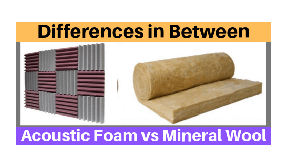 Differences in Between Acoustic foam vs mineral wool