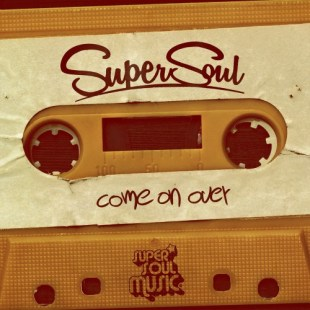 SuperSoul - Come On Over - Super Soul Music