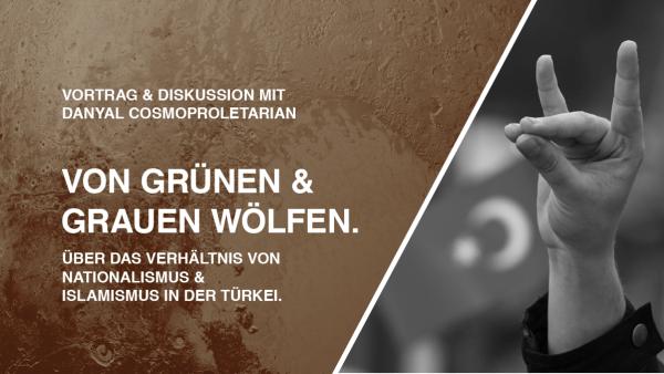 """Mittwoch, 12. April, Rote Flora Ex-Vokü: """"Von grünen und grauen Wölfen. Über das Verhältnis von Nationalismus & Islamismus in der Türkei"""" Veranstaltung mit Danyal Cosmoproletarian"""