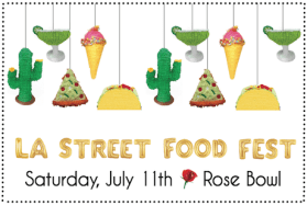 The 6th Annual LA Street Food Fest Returns this Saturday