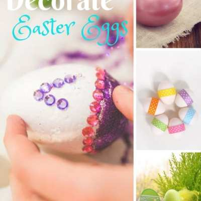 Fun Ways to Decorate Easter Eggs