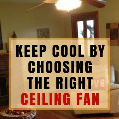Keep Cool This Summer By Choosing the Right Ceiling Fan