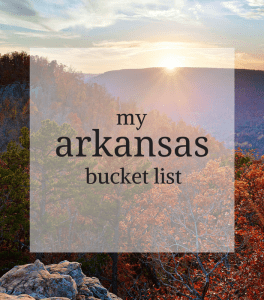 My Arkansas Bucket List
