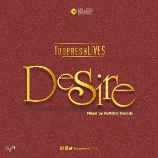 MUSIC : TOOPRESH – DESIRE (MXD. BY HOFISHAL SOUNDS)
