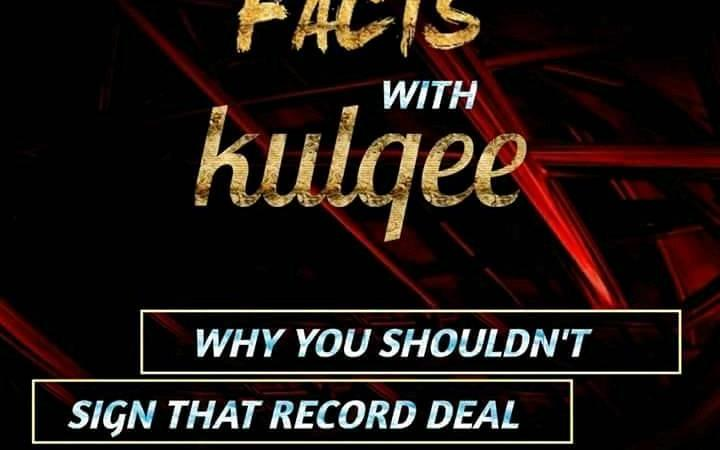 Facts with Kulqee: Upcoming Artistes Here's Why You Shouldn't Sign That Deal