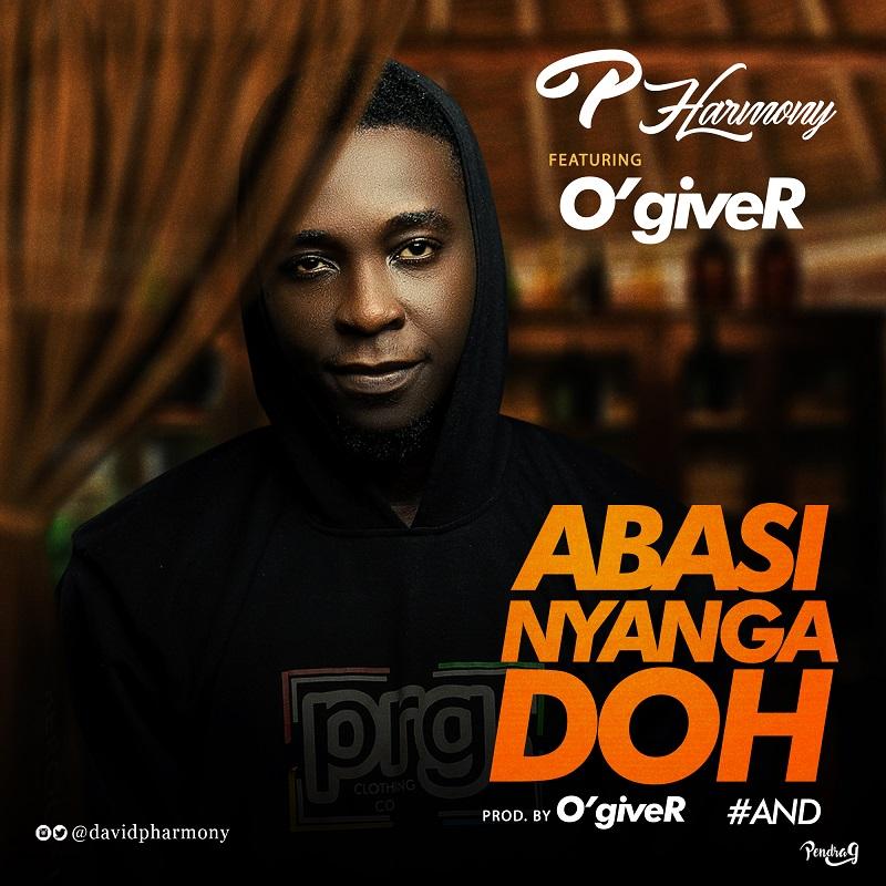 GOSPEL MUSIC: P Harmony – Abasi Nyanga Doh Ft. O'giveR [@davidpharmony]