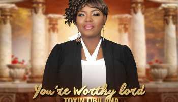 Toyin Obilana – You re Worthy Lord