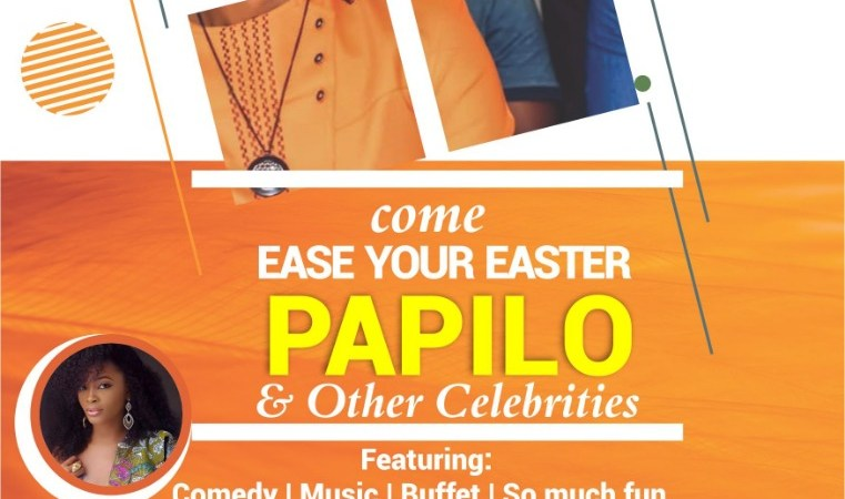Gist: Ease Your Easter With Papilo, LOLO And Stand A Chance To Win N2million Worth Of Property #EYEconcert   @Majaaglobal